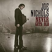 Never Gets Old by Joe Nichols
