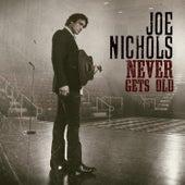 Never Gets Old by Joe Nichols