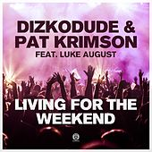 Living for the Weekend by Dizkodude & Pat Krimson