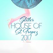 Glitter House of St. Tropez 2017 by Various Artists