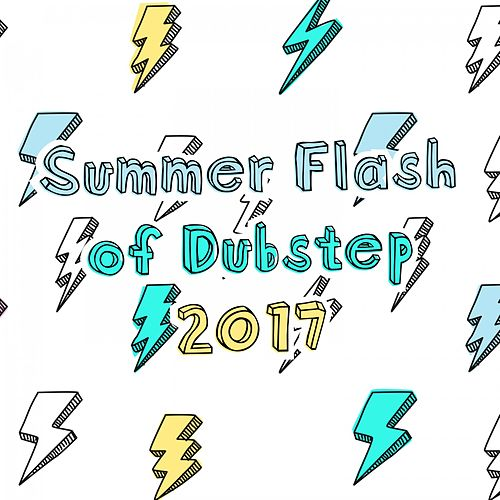 Summer Flash of Dubstep 2017 by Various Artists