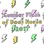 Summer Flash of Deep House 2017 by Various Artists