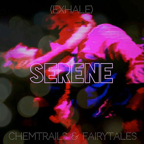 Chemtrails & Fairytales (Exhale) by Serene