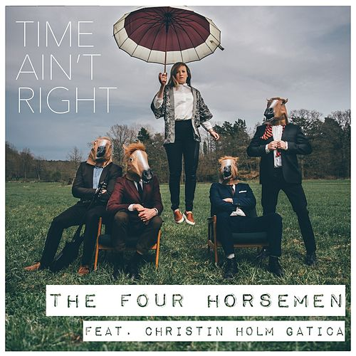 Time Ain't Right (feat. Christin Holm Gatica) by The Four Horsemen