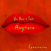We Don't Talk Anymore von Coververve