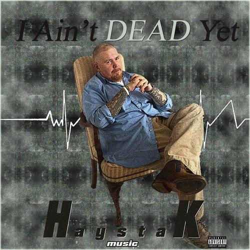 I Ain't Dead Yet by Haystak