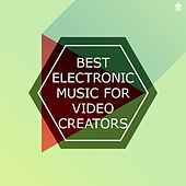 Best Electronic Music for Video Creators by Various Artists
