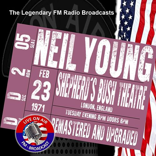 Legendary FM Broadcasts - Shepherd's Bush Empire, London, England 23 February 1971 von Neil Young