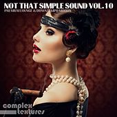 Not That Simple Sound, Vol. 10 - Premium Lounge and Downtempo Moods by Various Artists