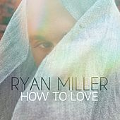 How to Love by Ryan Miller