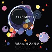 Szymanowski: The Complete Works for Violin and Piano by Detlef Hahn And Mark Fielding