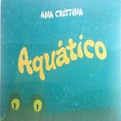 Aquático by Ana Cristina