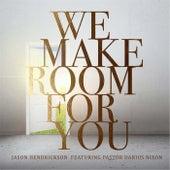 We Make Room for You (feat. Pastor Darius Nixon) by Jason Hendrickson