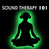 Sound Therapy 101 - Extremely Relaxing Sounds Collection for Deep Relaxation & Reiki by Chakra Balancing Sound Therapy