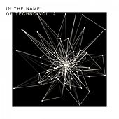 In the Name of Techno, Vol. 2 by Various Artists
