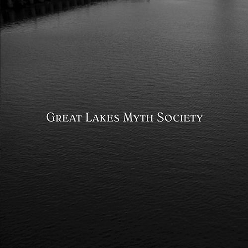 Great Lakes Myth Society by Great Lakes Myth Society