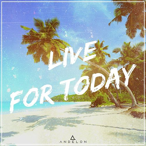 Live For Today by Andelon