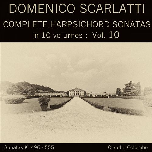 Domenico Scarlatti: Complete Harpsichord Sonatas in 10 volumes, Vol. 10 by Claudio Colombo