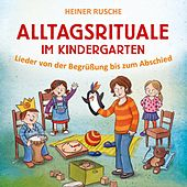 Alltagsrituale im Kindergarten (Lieder von der Begrüßung bis zum Abschied) by Various Artists