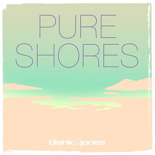 Pure Shores by Blank & Jones