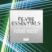 Re:Vibe Essentials - Future House, Vol. 3 by Various Artists