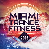 Miami Trance Fitness 2016 by Various Artists