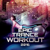 Epic Trance Workout 2016 by Various Artists