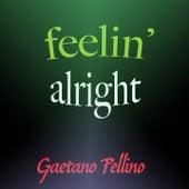 Feelin' Alright by Gaetano Pellino