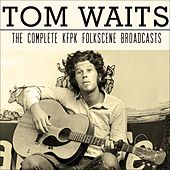 The Complete Kfpk Folkscene Broadcasts (Live) von Tom Waits