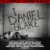 I Daniel Blake - The Complete Fantasy Playlist by Various Artists