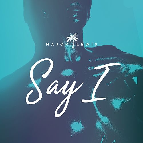 Say I by Major Lewis