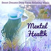 Mental Health - Sweet Dreams Deep Focus Relaxing Music for Natural Treatment Zen Therapy Healing Massage with Instrumental New Age Sounds by Spa Music Collective