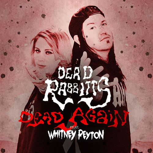 Dead Again (feat. Whitney Peyton) (Remix) by The Dead Rabbitts
