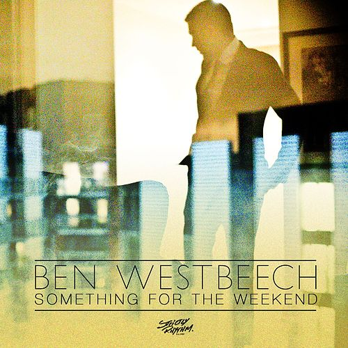 Something for the Weekend by Ben Westbeech