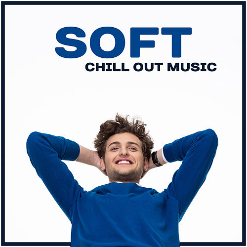 Soft Chill Out Music – Peaceful Mind, Deep Meditation, Stress Relief, Relaxing Music, Calm Vibes, Deep Relaxation by Relaxation - Ambient