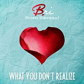 What You Don't Realize by Bri