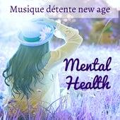 Mental Health - Musique détente new age de la nature pour bienfaits de la méditation technique de relaxation instrumentaux by Spa Music Collective