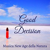 Good Decision - Musica New Age della Natura per Training Autogeno Meditazione Buddista Colori dei Chakra con Suoni Rilassanti Strumentali Binaurali by Spa Music Collective