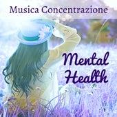 Mental Health - Musica Concentrazione per Studiare Esercizi Rilassamento Prano Terapia con Suoni Naturali New Age Strumentali by Spa Music Collective