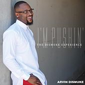 I'm Pushin' (The Dismuke Experience) by Arvin Dismuke