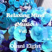 Relaxing Mind Of Music Vol. 3 by Omni Eight