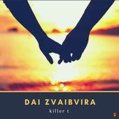 Dai Zvaibvira by Killer T