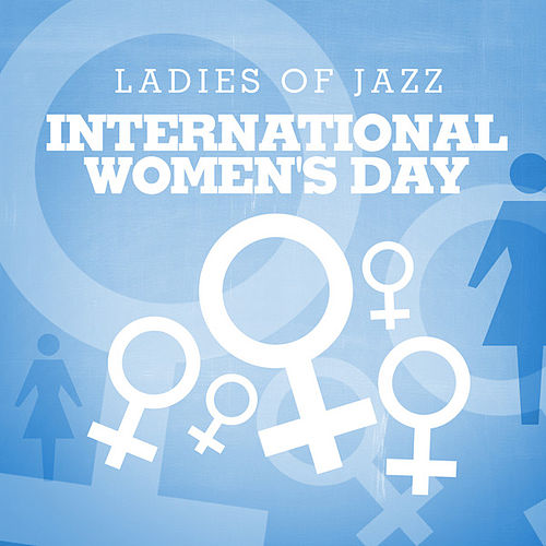 International Women's Day - Ladies Of Jazz by Various Artists