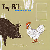 Play & Download Believe It or Not by Frog Holler | Napster