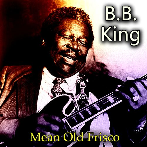 Mean Old Frisco by B.B. King