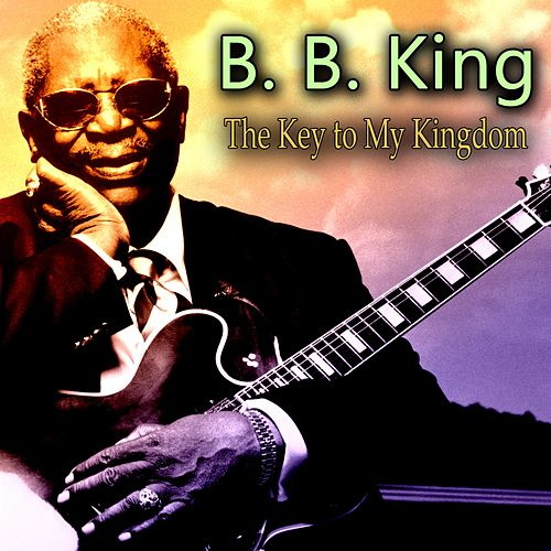 The Key to My Kingdom by B.B. King
