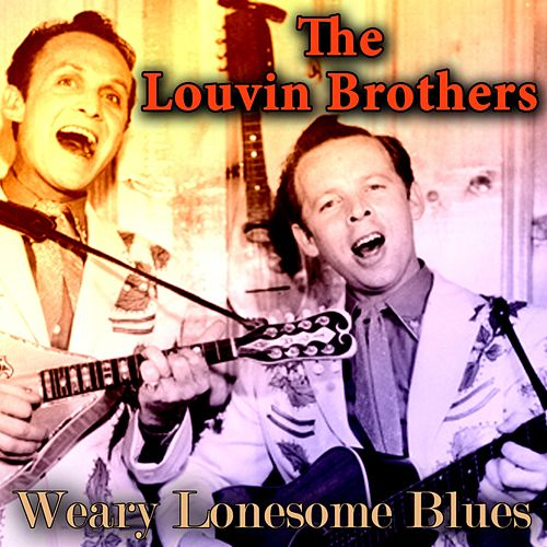 Weary Lonesome Blues by The Louvin Brothers