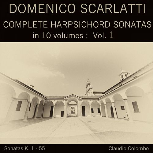 Domenico Scarlatti: Complete Harpsichord Sonatas in 10 volumes, Vol. 1 by Claudio Colombo