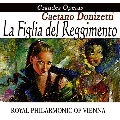 Play & Download Opera - La Figlia Del Reggimento by Gaetano Donizetti | Napster