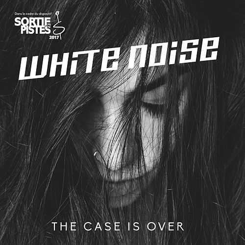 The Case Is Over by White Noise